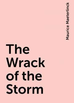 The Wrack of the Storm, Maurice Maeterlinck