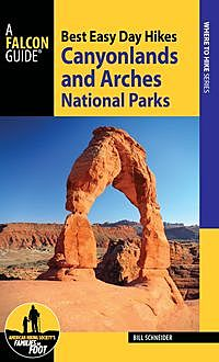 Best Easy Day Hikes Canyonlands and Arches National Parks, Bill Schneider