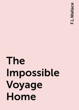 The Impossible Voyage Home, F.L.Wallace