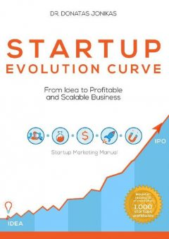 Startup Evolution Curve From Idea to Profitable and Scalable Business: Startup Marketing Manual, Donatas Jonikas