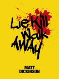 Lie Kill Walk Away, Matt Dickinson