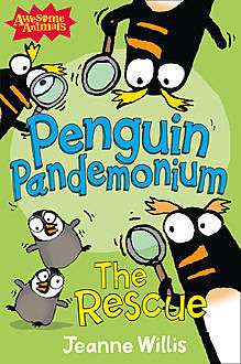 Penguin Pandemonium – The Rescue (Awesome Animals), Jeanne Willis