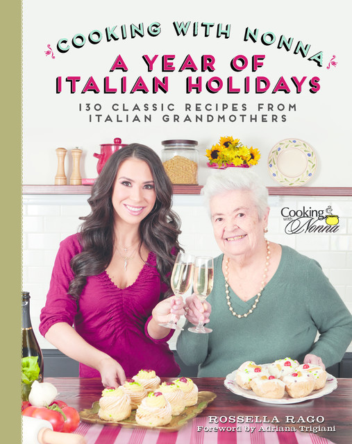 Cooking with Nonna: A Year of Italian Holidays, Rossella Rago