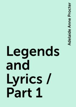 Legends and Lyrics / Part 1, Adelaide Anne Procter