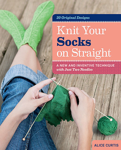Knit Your Socks on Straight, Alice Curtis