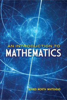 An Introduction to Mathematics, Alfred North Whitehead