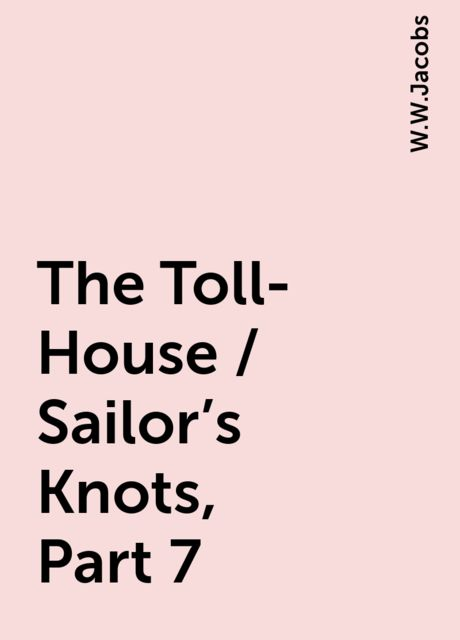 The Toll-House / Sailor's Knots, Part 7, W.W.Jacobs