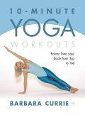 10-Minute Yoga Workouts, Barbara Currie