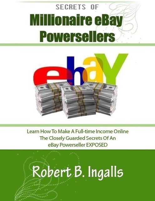 Secrets of Millionaire eBay Powersellers, Robert B.Ingalls