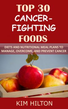 Top 30 Cancer-Fighting Foods, Kim Hilton