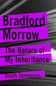 The Nature of My Inheritance, Bradford Morrow