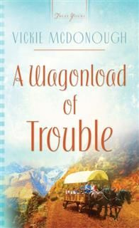 Wagonload Of Trouble, Vickie McDonough