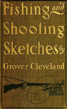 Fishing and Shooting Sketches, Grover Cleveland