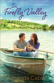 In Firefly Valley (Texas Crossroads Book #2), Amanda Cabot