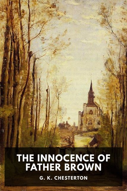 The Innocence of Father Brown, Gilbert Keith Chesterton