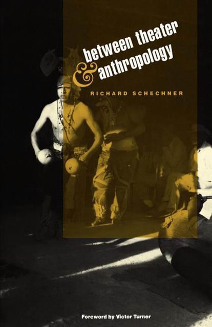 Between Theater and Anthropology, Richard Schechner