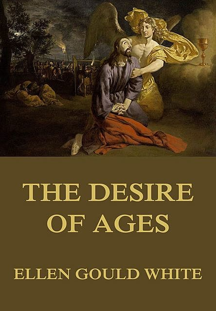 The Conflict of the Ages Story, Vol. III. – The Desire of Ages, Ellen G.White