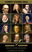 Great Astronomers: Complete Collection (Golden Deer Classics), Isaac Newton, William Hamilton, Galileo Galilei, Robert Stawell Ball, Golden Deer Classics, James Bradley, Edmond Halley, Johannes Kepler, John Flamsteed, Nicolaus Copernicus, Pierre-Simon Laplace, William Herschel, William Parsons