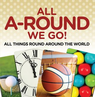 All A-Round We Go!: All Things Round Around the World, Baby Professor