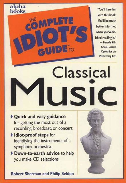 The Complete Idiot's Guide to Classical Music, Robert Sherman, Philip Seldon