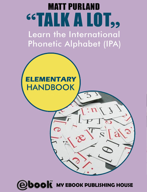 Talk A Lot – Learn the International Phonetic Alphabet (IPA) Elementary Handbook, Matt Purland