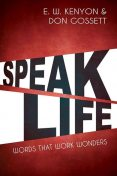 Speak Life, Don Gossett, E.W.Kenyon