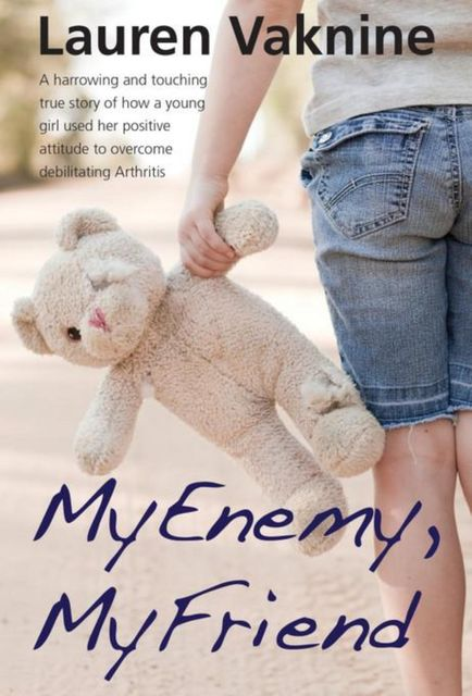 My Enemy, My Friend: The touching and inspirational true story of how a young girl used her positive attitude to overcome debilitating Arthritis, Lauren Vaknine