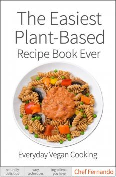 The Easiest Plant-Based Recipe Book Ever, Fernando Peralta