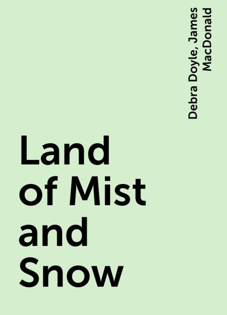Land of Mist and Snow, James MacDonald, Debra Doyle