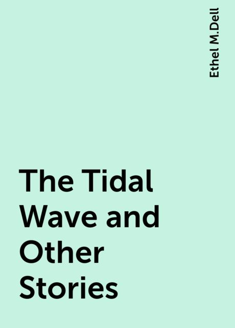 The Tidal Wave and Other Stories, Ethel M.Dell