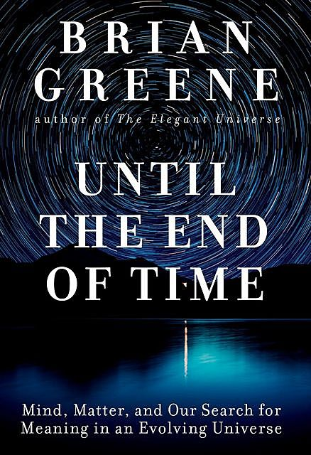 Until the End of Time, Brian Greene