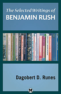 The Selected Writings of Benjamin Rush, Dagobert D. Runes