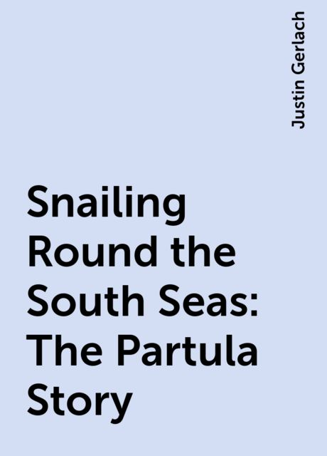 Snailing Round the South Seas: The Partula Story, Justin Gerlach