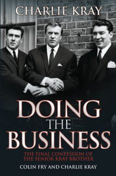 Doing the Business – The Final Confession of the Senior Kray Brother, Charlie Kray