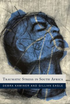 Traumatic Stress in South Africa, Debbie Kaminer, Gillian Eagle