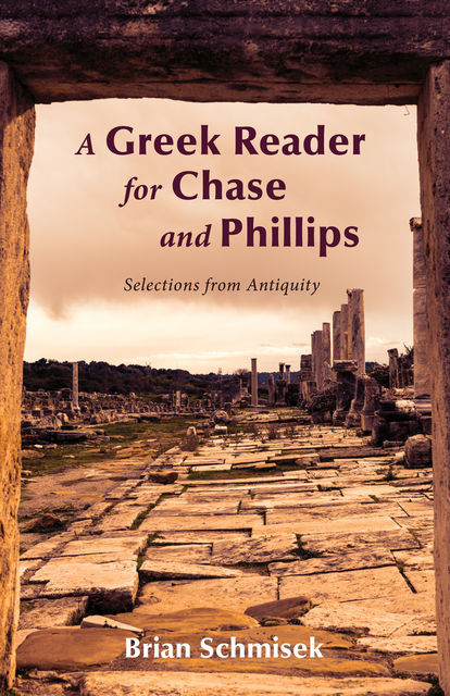 A Greek Reader for Chase and Phillips, Brian Schmisek