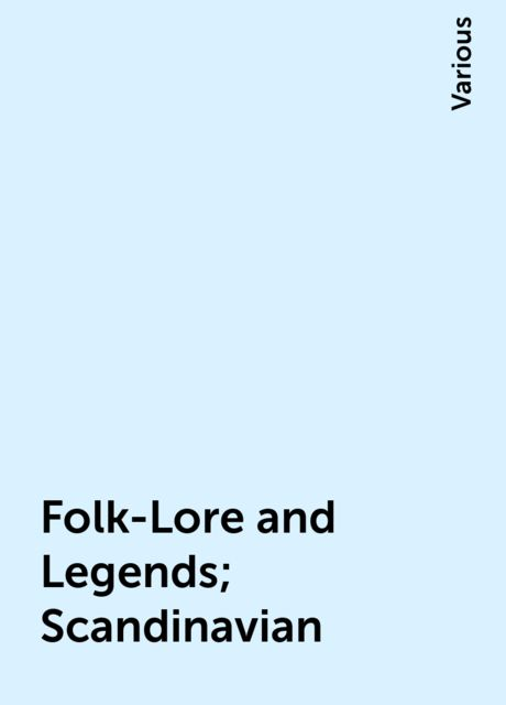 Folk-Lore and Legends; Scandinavian, Various