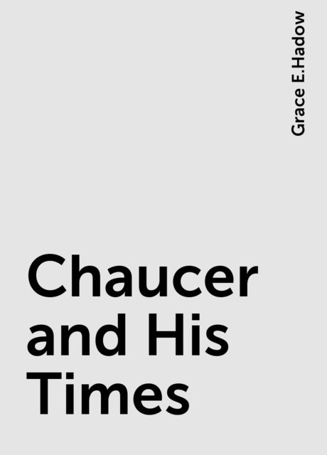 Chaucer and His Times, Grace E.Hadow