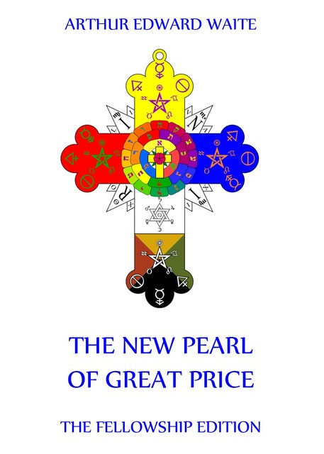 The New Pearl of Great Price, Arthur Edward Waite