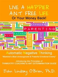 Live a Happier A.N.T. Free Life or Your Money Back, John O'Brien