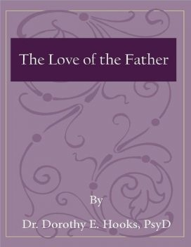 The Love of the Father, PsyD, Dorothy E.Hooks