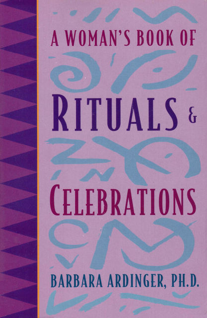 A Woman's Book of Rituals and Celebrations, Ph.D., Barbara Ardinger