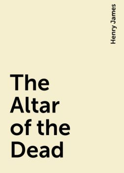 The Altar of the Dead, Henry James