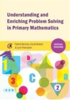 Understanding and Enriching Problem Solving in Primary Mathematics, Patrick Barmby