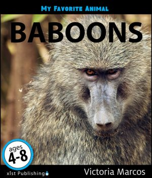 My Favorite Animal: Baboons, Victoria Marcos