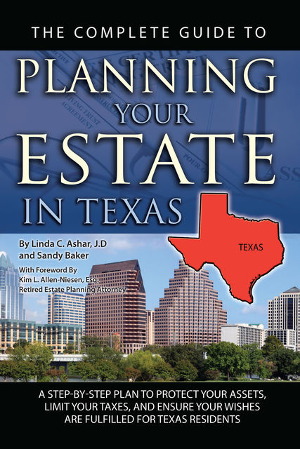 The Complete Guide to Planning Your Estate in Texas, Linda Ashar