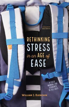 Rethinking Stress in an Age of Ease, William J. Elenchin