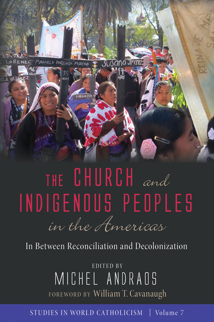 The Church and Indigenous Peoples in the Americas, William T. Cavanaugh