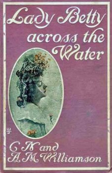 Lady Betty Across the Water, C.N.Williamson