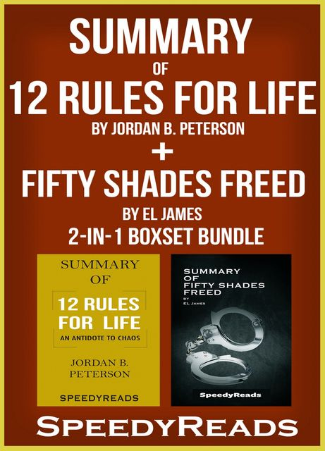 Summary of 12 Rules for Life: An Antidote to Chaos by Jordan B. Peterson + Summary of Fifty Shades Freed by EL James 2-in-1 Boxset Bundle, Speedy Reads